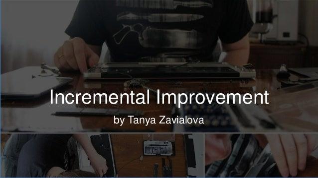 Incremental Improvement by Tanya Zavialova