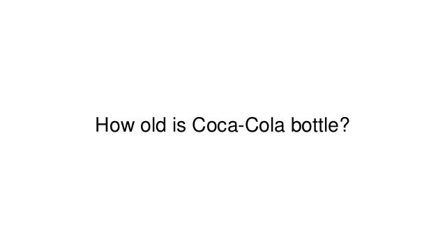 How old is Coca-Cola bottle?