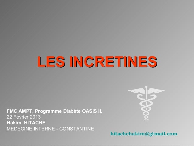 LES INCRETINESLES INCRETINES FMC AMPT, Programme Diabète OASIS II. 22 Février 2013 Hakim HITACHE MEDECINE INTERNE - CONSTA...