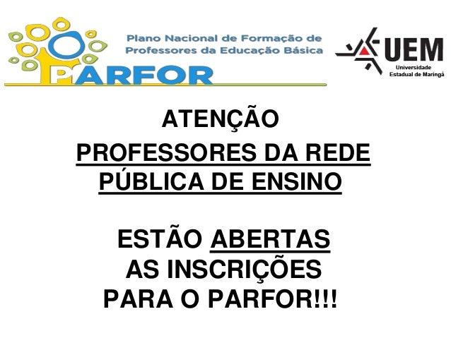 ATENÇÃO PROFESSORES DA REDE PÚBLICA DE ENSINO  ESTÃO ABERTAS AS INSCRIÇÕES PARA O PARFOR!!!