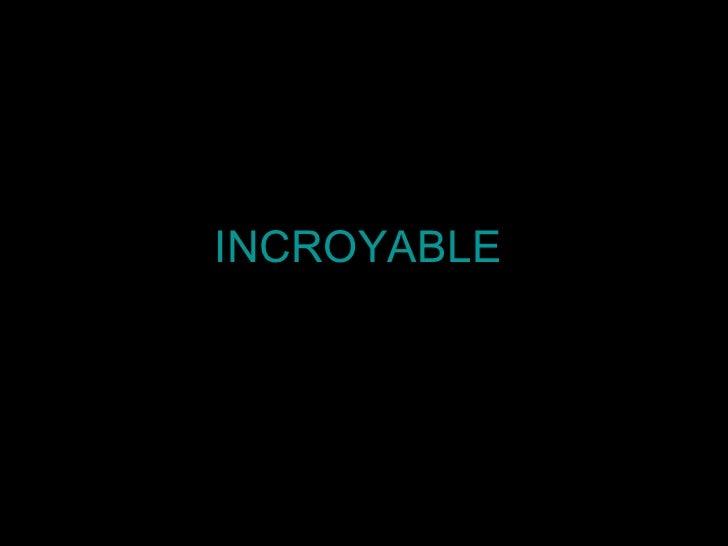 INCROYABLE