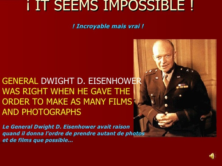 ¡ IT SEEMS IMPOSSIBLE ! ! Incroyable mais vrai !   GENERAL  DWIGHT D. EISENHOWER  WAS RIGHT WHEN HE GAVE THE ORDER TO MAKE...