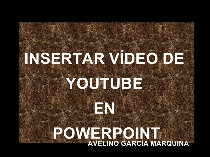 INSERTAR VÍDEO DE  YOUTUBE  EN  POWERPOINT AVELINO GARCÍA MARQUINA