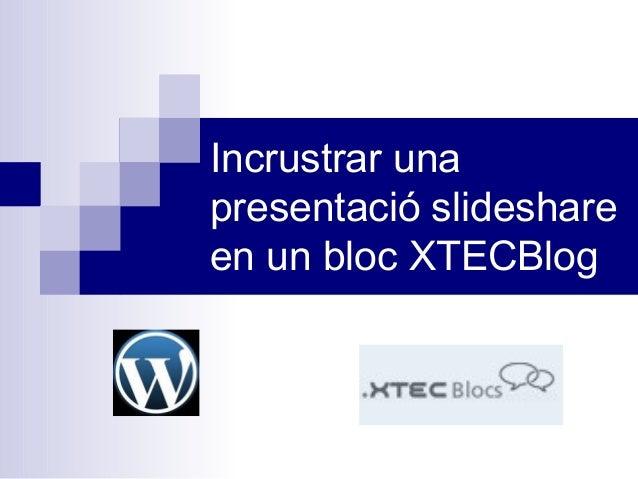 Incrustrar una presentació slideshare en un bloc XTECBlog