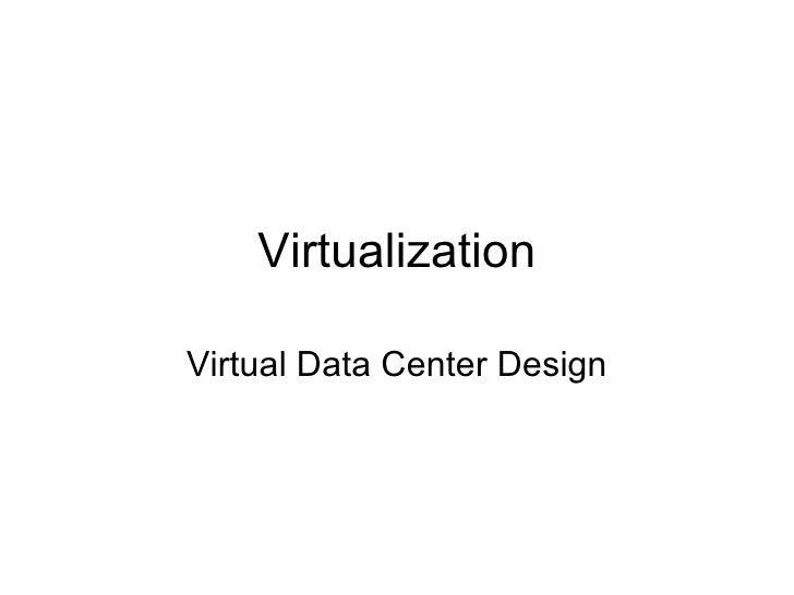 Virtualization Virtual Data Center Design