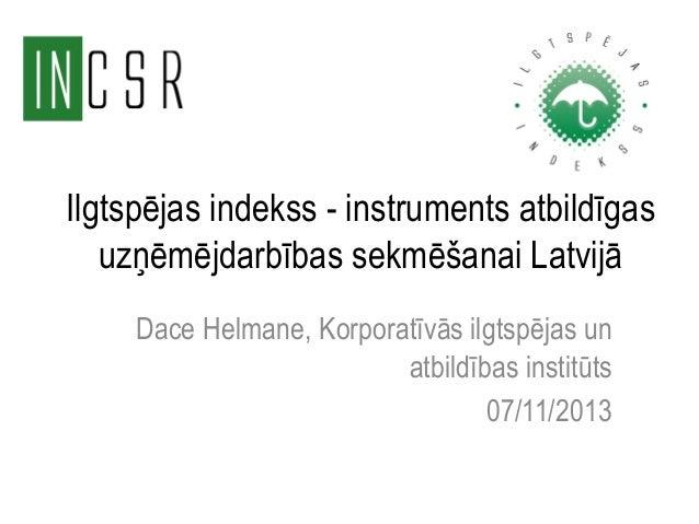 Ilgtspējas indekss - instruments atbildīgas uzņēmējdarbības sekmēšanai Latvijā Dace Helmane, Korporatīvās ilgtspējas un at...