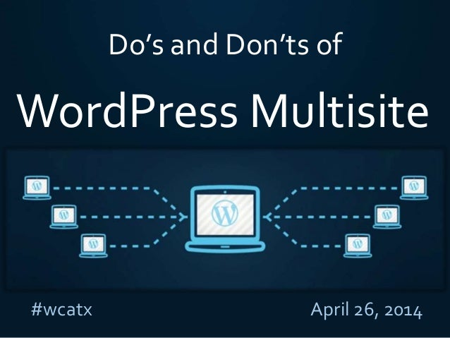 Do's and Don'ts of #wcatx April 26, 2014 WordPress Multisite