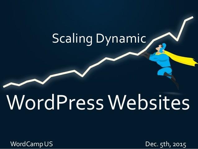 ScalingDynamic WordPressWebsites WordCampUSDec.5th,...