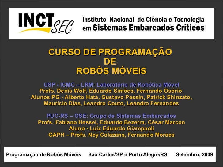 CURSO DE PROGRAMAÇÃO  DE  ROBÔS MÓVEIS USP - ICMC – LRM: Laboratório de Robótica Móvel Profs. Denis Wolf, Eduardo Simões, ...