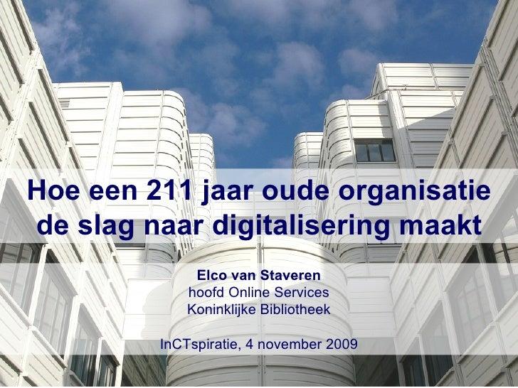Hoe een 211 jaar oude organisatie de slag naar digitalisering maakt Elco van Staveren hoofd Online Services Koninklijke Bi...