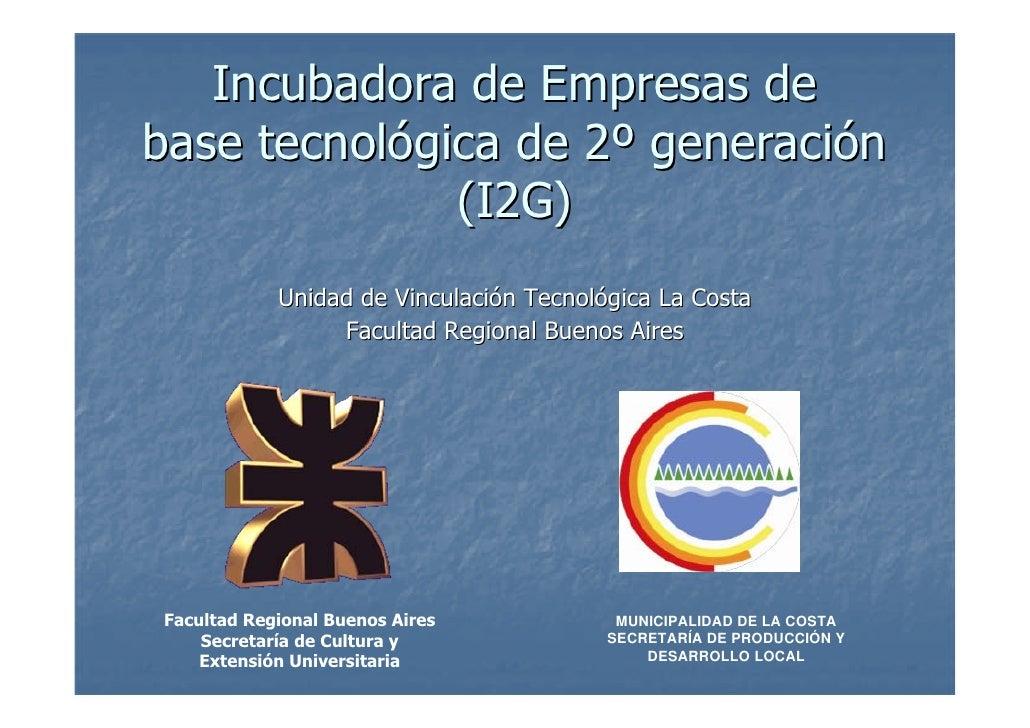 Incubadora de Empresas de base tecnológica de 2º generación               (I2G)             Unidad de Vinculación Tecnológ...