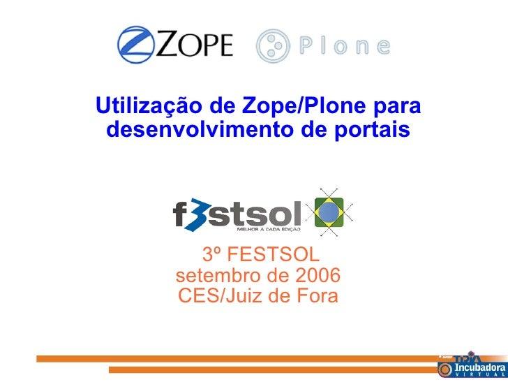<ul><li>Utilização de Zope/Plone para </li></ul><ul><li>desenvolvimento de portais </li></ul><ul><li>3º FESTSOL </li></ul>...