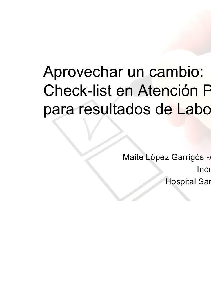 Aprovechar un cambio:Check-list en Atención Primariapara resultados de Laboratorio           Maite López Garrigós -Análisi...