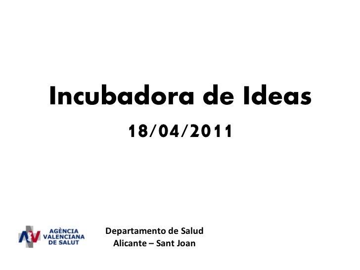 Incubadora de Ideas      18/04/2011    Departamento de Salud     Alicante – Sant Joan