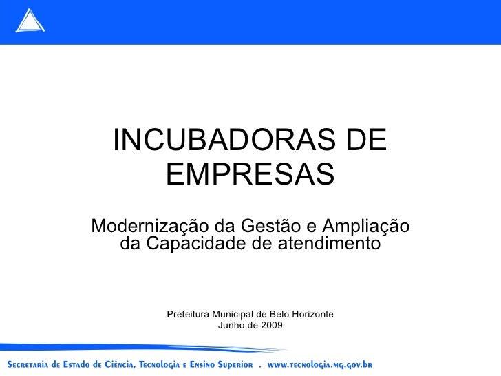 INCUBADORAS DE EMPRESAS Modernização da Gestão e Ampliação da Capacidade de atendimento Prefeitura Municipal de Belo Horiz...
