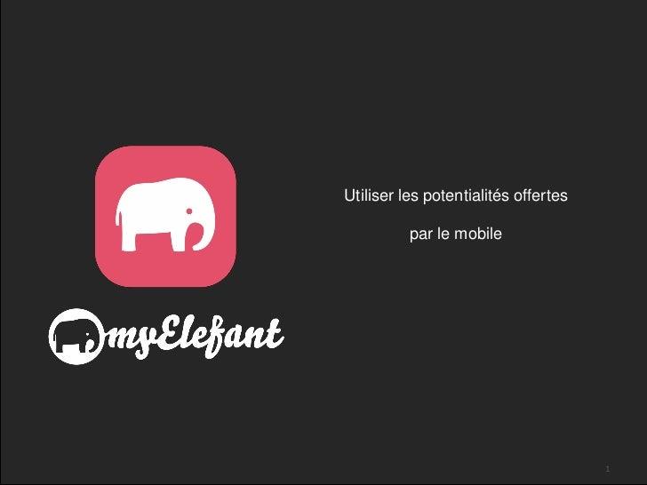 Utiliser les potentialités offertes          par le mobile                                      1