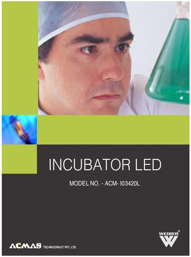 TECHNOCRACY PVT. LTD.INCUBATOR LEDMODEL NO. - ACM- I03420LR