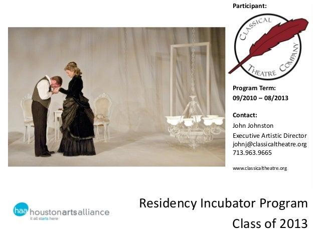 Residency Incubator ProgramClass of 2013Participant:Program Term:09/2010 – 08/2013Contact:John JohnstonExecutive Artistic ...