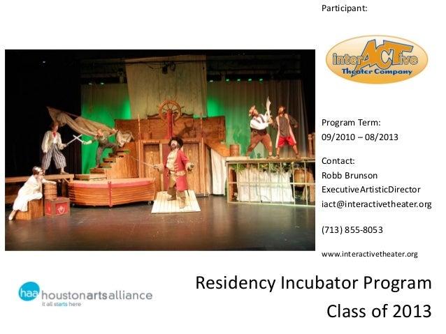 Residency Incubator ProgramClass of 2013Participant:Program Term:09/2010 – 08/2013Contact:Robb BrunsonExecutiveArtisticDir...