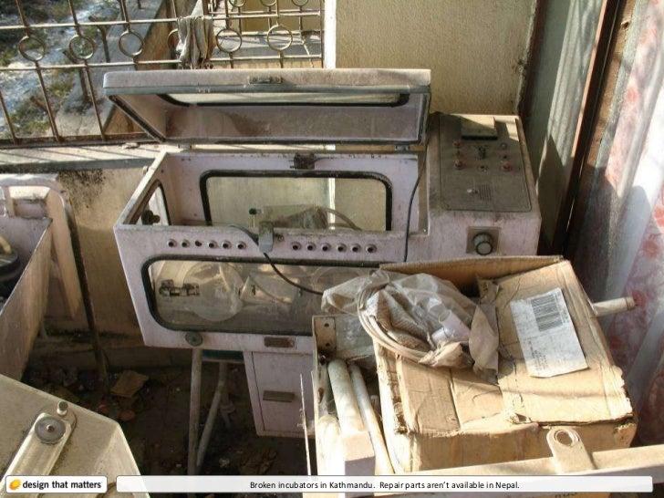What doesn't get fixed?  Broken incubators in Kathmandu.  Repair parts aren't available in Nepal.