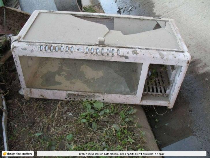 Broken incubators in Kathmandu.  Repair parts aren't available in Nepal.