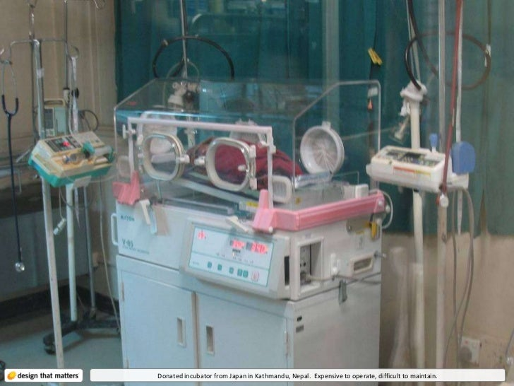 Donated incubator from Japan in Kathmandu, Nepal.  Expensive to operate, difficult to maintain.