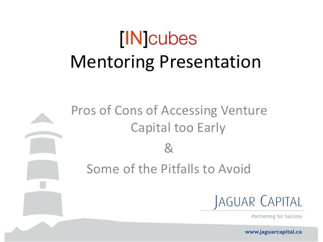 Mentoring PresentationPros of Cons of Accessing Venture          Capital too Early                &   Some of the Pitfalls...