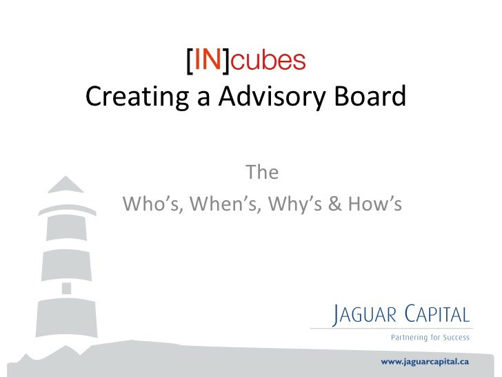 Creating a Advisory Board             The  Who's, When's, Why's & How's