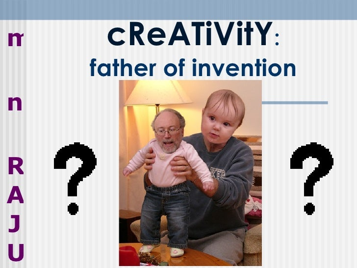 cReATiVitY : father of invention m n RAJU