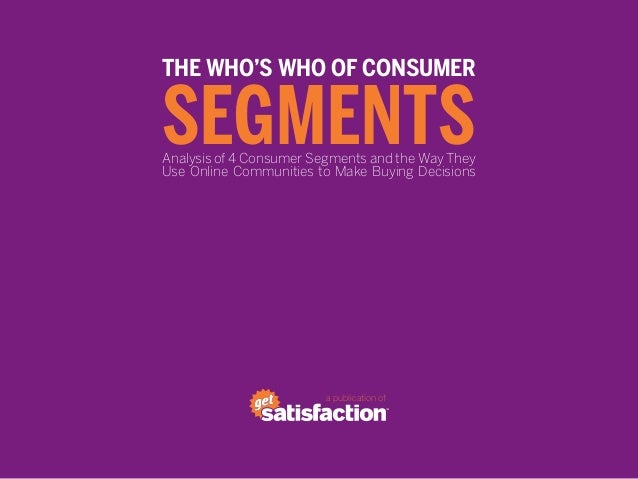 THE WHO'S WHO OF CONSUMERSEGMENTSAnalysis of 4 Consumer Segments and the Way TheyUse Online Communities to Make Buying Dec...