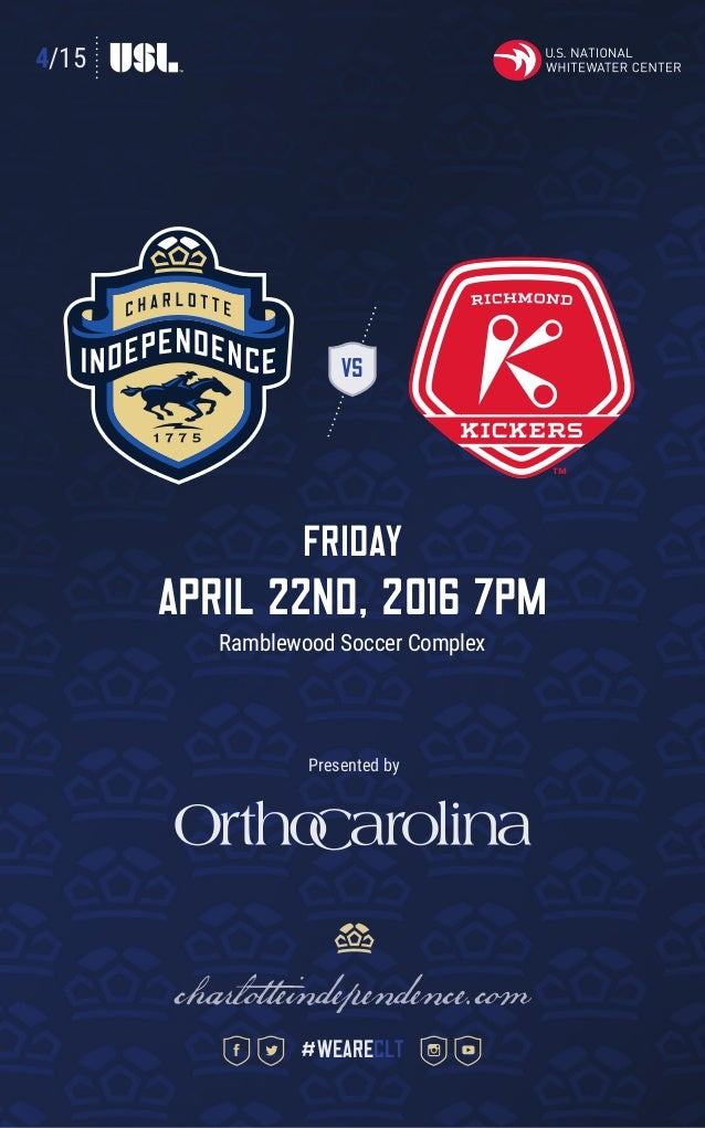 4/15 VS FRIDAY April 22ND, 2016 7pm Ramblewood Soccer Complex charlotteindependence.com #weareclt Presented by