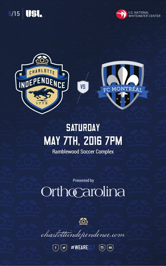 5/15 VS SATURDAY MAY 7TH, 2016 7pm Ramblewood Soccer Complex charlotteindependence.com #weareclt Presented by