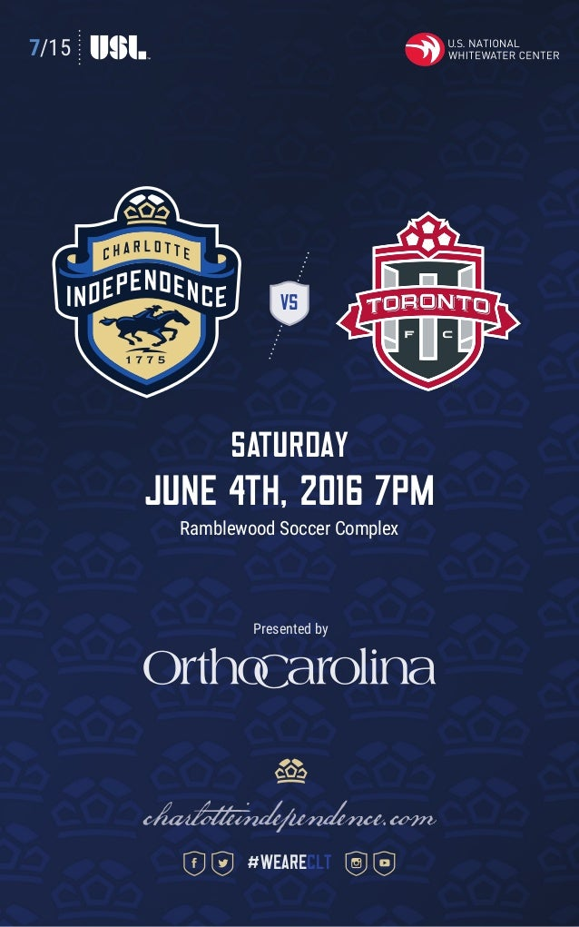 7/15 VS SATURDAY June 4th, 2016 7pm Ramblewood Soccer Complex charlotteindependence.com #weareclt Presented by