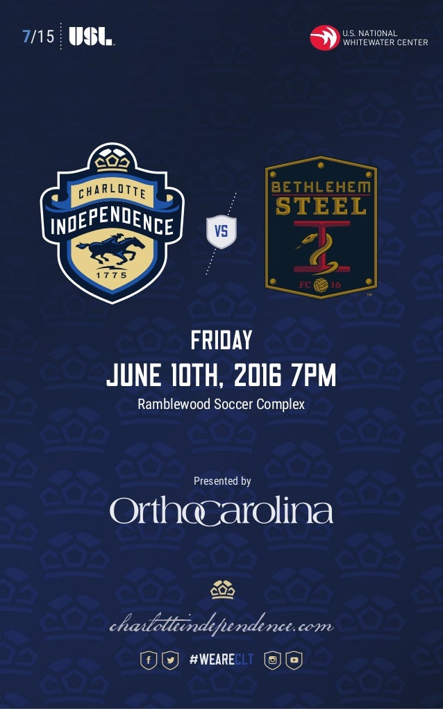 7/15 VS FRIDAY June 10th, 2016 7pm Ramblewood Soccer Complex charlotteindependence.com #weareclt Presented by