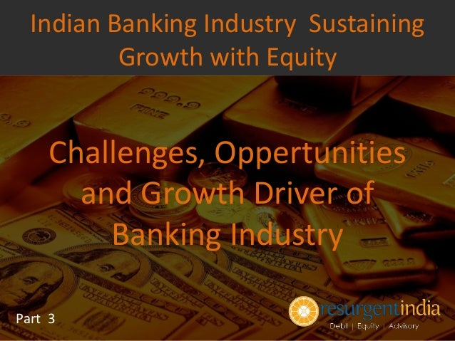 growth of indian banking industry Growth and development of banking sector the indian banking industry is currently worth rs81 trillion (us$131 trillion) and banks are now utilizing the .