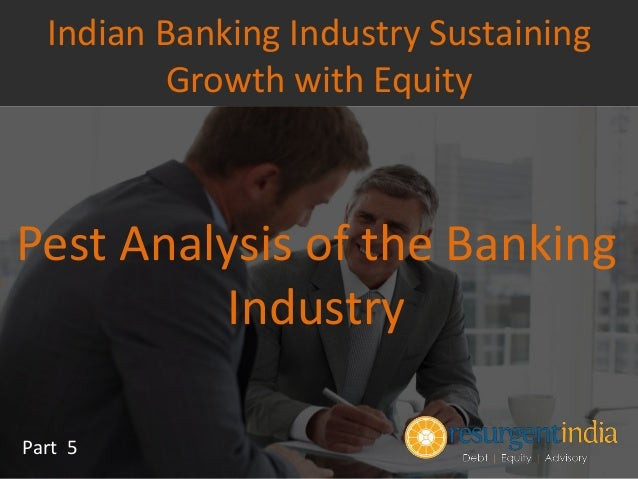 pest analysis of banks This pestle analysis for banking industry highlights key factors affecting the  banks, which are subservient particularly to the government and.