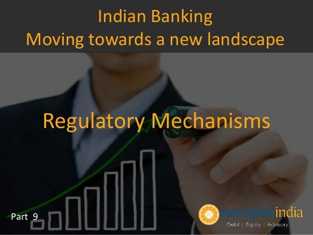 Regulatory Mechanisms Part 9 Indian Banking Moving towards a new landscape
