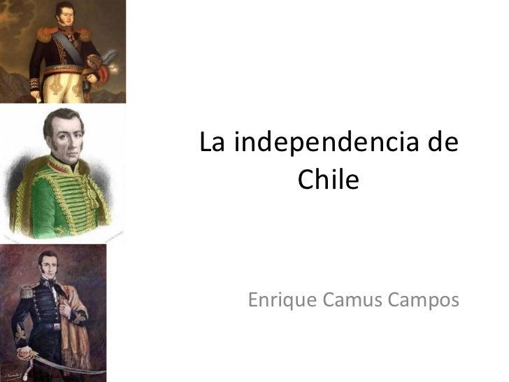 La independencia de Chile Enrique Camus Campos