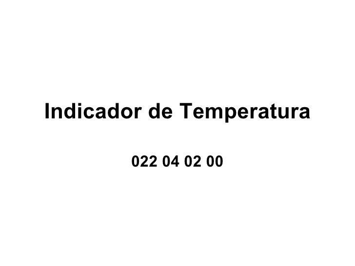 Indicador de Temperatura 022 04 02 00