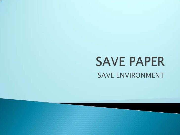 SAVE PAPER<br />SAVE ENVIRONMENT<br />