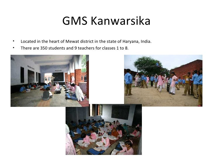 GMS Kanwarsika <ul><li>Located in the heart of Mewat district in the state of Haryana, India. </li></ul><ul><li>There are ...