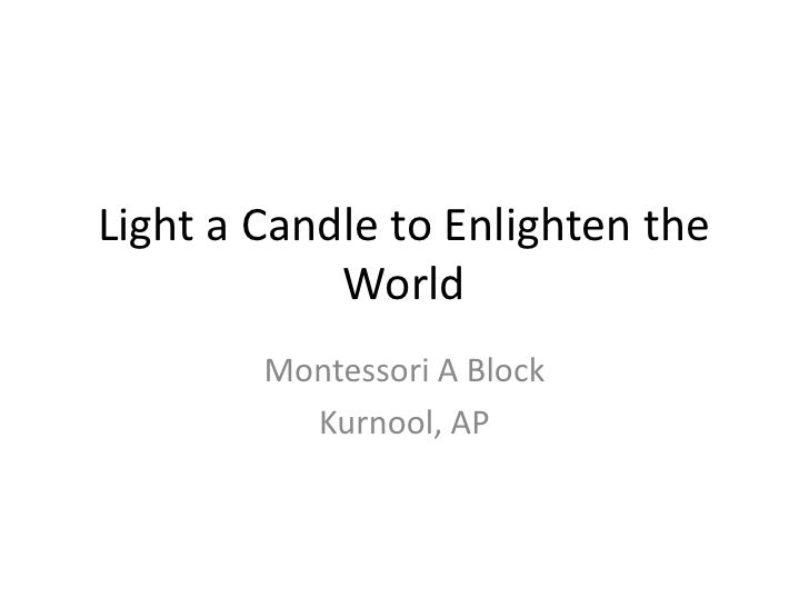 Light a Candle to Enlighten the World <br />Montessori A Block<br />Kurnool, AP<br />