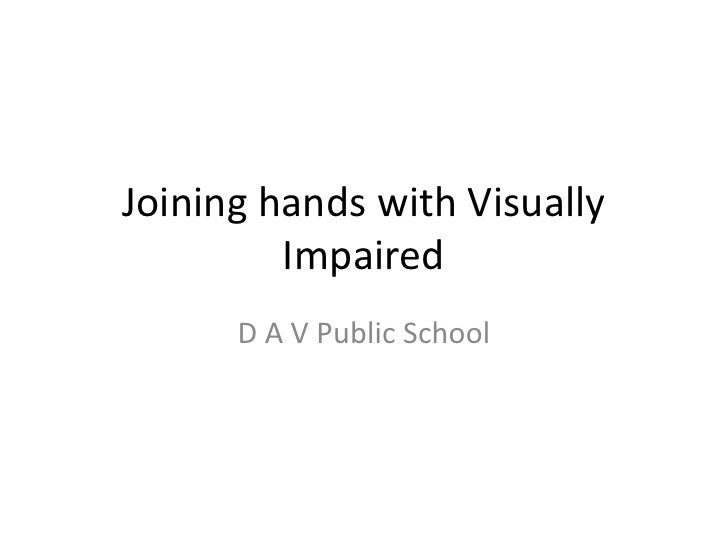 Joining hands with Visually Impaired<br />D A V Public School<br />