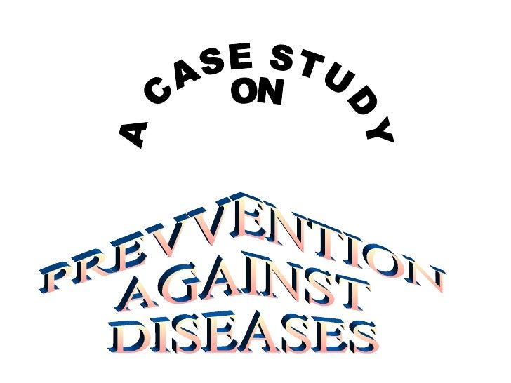 A CASE STUDY  ON PREVVENTION AGAINST DISEASES