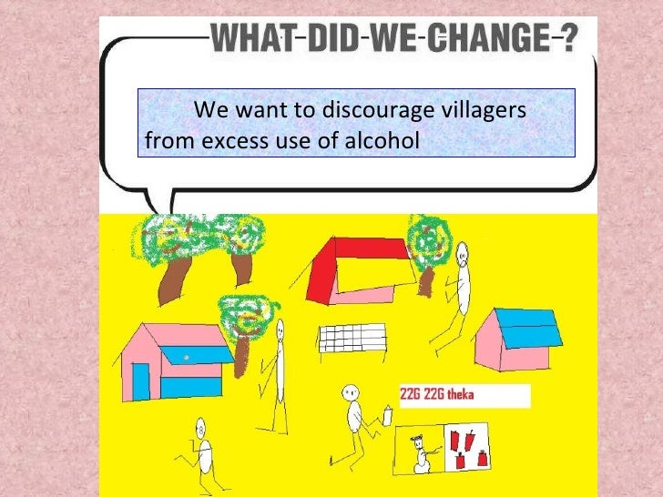 We want to discourage villagers from excess use of alcohol