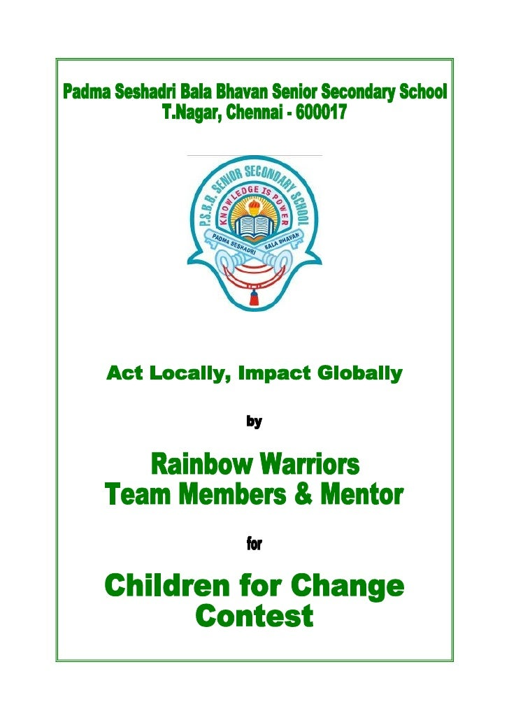 Act Locally Impact Globally     The Rainbow Warriors of P.S.B.B., T.Nagar strongly believe that a visible change in the ri...