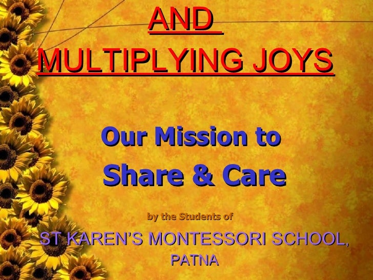 SPREADING SMILES AND  MULTIPLYING JOYS ST KAREN'S MONTESSORI SCHOOL , PATNA Our Mission to  Share & Care by the Students o...