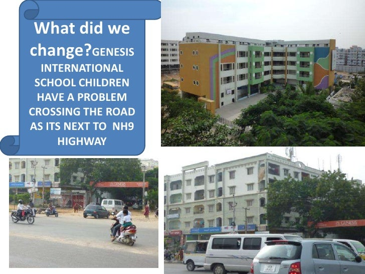 What did we change?GENESIS INTERNATIONAL SCHOOL CHILDREN HAVE A PROBLEM CROSSING THE ROAD AS ITS NEXT TO  NH9 HIGHWAY<br />