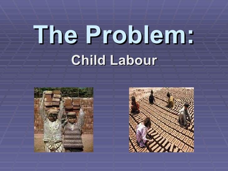 The Problem: Child Labour