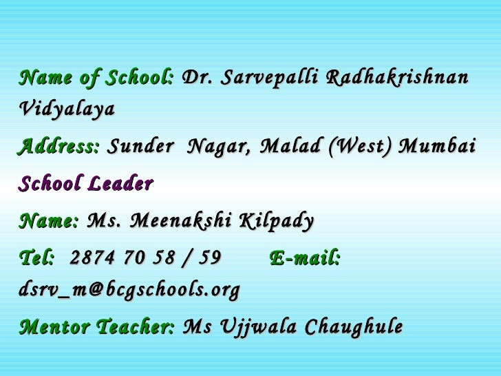 <ul><li>Name of School:   Dr. Sarvepalli Radhakrishnan Vidyalaya </li></ul><ul><li>Address:   Sunder  Nagar, Malad (West) ...